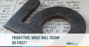 Friday Five: What Will Trump Do First?