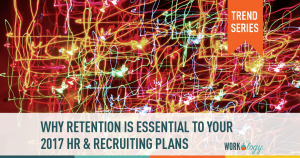 Why Retention is Essential to Your 2017 Recruiting & HR Strategy #hrtrends