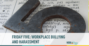Friday Five: Workplace Bullying and Harassment