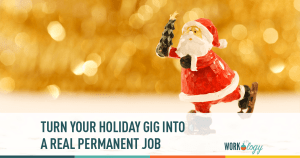 Turn Your Holiday Gig Into Your Real Job! (It's not too late!)