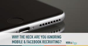 Why Are You You Ignoring Mobile & Facebook Recruiting?