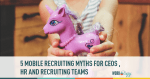 mobile recruiting, mobile resumes, hr, recruiting, myths