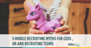 5 Mobile Recruiting Myths Everyone Ignores
