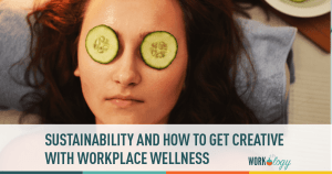 Sustainability and How to Get Creative with Your Workplace Wellness Program