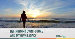 Defining My Own Future and Legacy