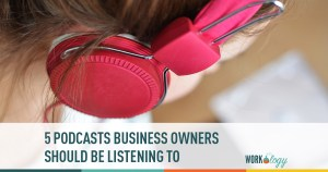 5 Podcasts Business Owners Should Be Listening To