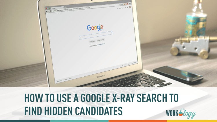 How to Use a Google X-Ray Search to Find Hidden Candidates | Workology