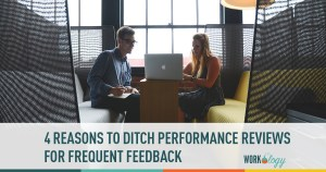 4 Reasons to Replace Performance Reviews With Frequent Feedback