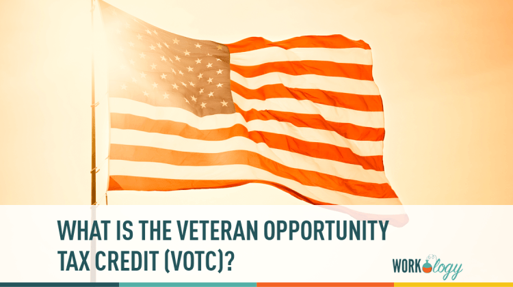 VOTC, Veterans opportunity tax credit, WOTC, military, veteran recruiting
