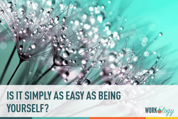 Is It As Simple As Being Yourself?