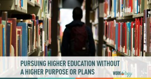 Higher Education Without a Higher Purpose and Plans?