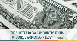 "The Subtext to All Pay Gap Conversations: ""Of Course Women Earn Less"""
