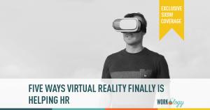 #SXSW Coverage: 5 Ways Virtual Reality Finally Enters HR Space
