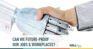 Can We Future-Proof Our Jobs and Workplaces?