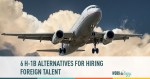 6 H-1B Alternatives for Hiring Foreign Talent