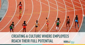 Creating a Culture Where Employees Reach their Full Potential