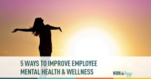 5 Ways to Improve Employee Mental Health and Wellness