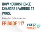 Ep 117 – How Neuroscience Changes Learning at Work #shrm17