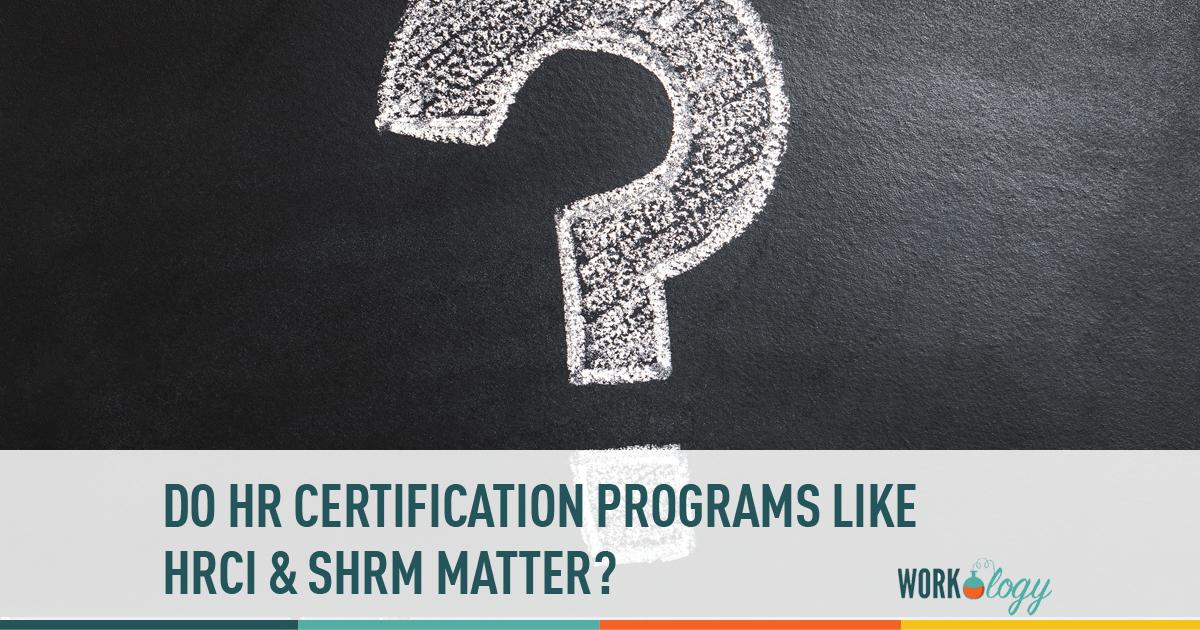 Do Hr Certification Programs Like Hrci And Shrm Still Matter