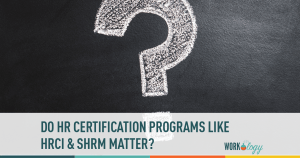 Do HR Certification Programs Like HRCI and SHRM Still Matter?