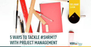 5 Ways to Tackle #SHRM17 With Project Management