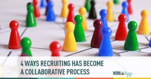 5 Ways Recruiting has Become a Collaborative Process