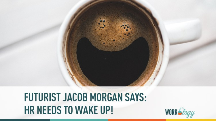 futurist jacob morgan says hr needs to wake up