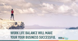 work life balance makes your employees happy and your business successful