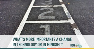 what's more important? a change in technology or in mindset?