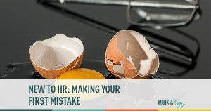 new to hr: making your first mistake