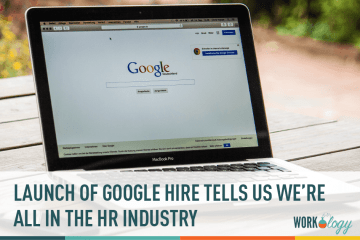 Launch of Google Hire Tells Us We're All in the HR Industry