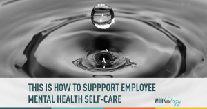 This Is How You Can Support Your Employees Mental Health Self Care