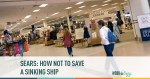 sears how not to save a sinking ship