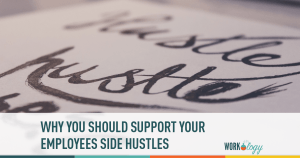 Why Your Should Support Your Employees Side Hustles