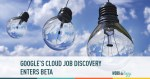 Google's Cloud Job Discovery Is Entering Beta