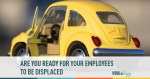 are you ready for your employees to be displaced