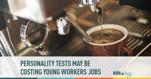 personality tests may be costing young workers jobs