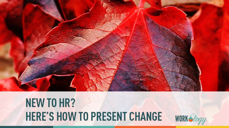 new to hr? Here's how to present change
