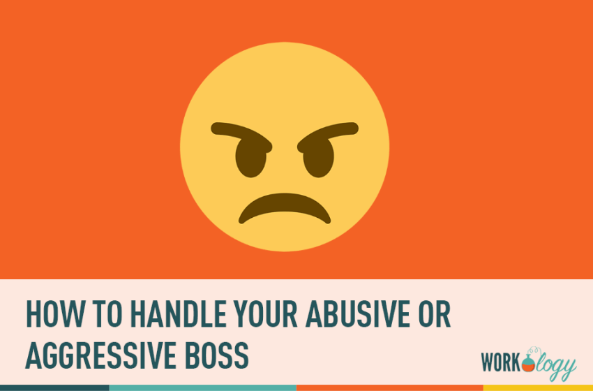 How to Handle Your Abusive or Aggressive Boss