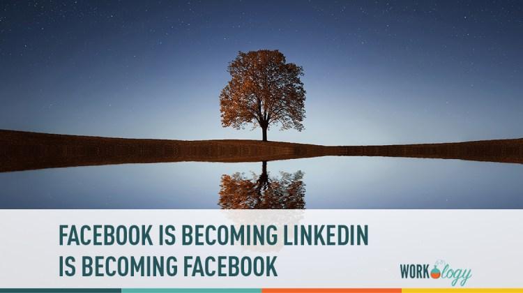 facebook is becoming linkedin is becoming Facebook