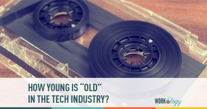 "How Young Is ""Old"" In Tech?"