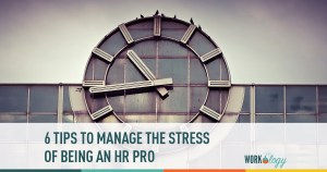 6 Tips to Help Manage the Stress of HR