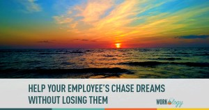 It's Possible to Help Employees Chase Their Dreams without Losing them
