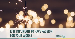 is it important to have passion for your work