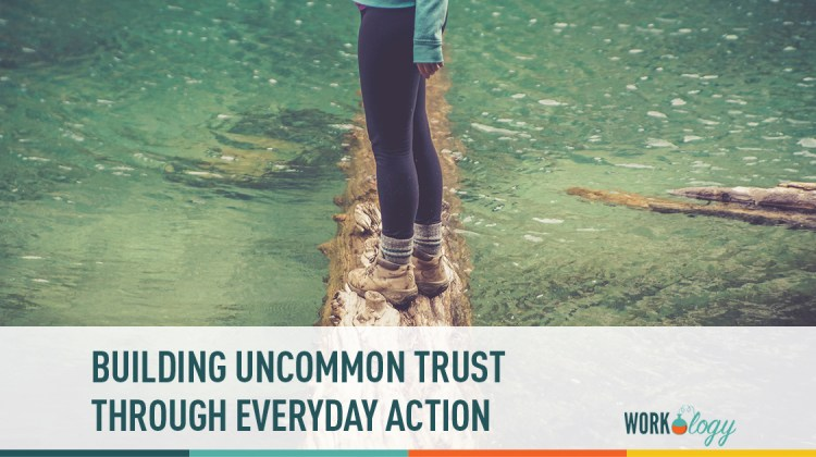 building uncommon trust through everyday action