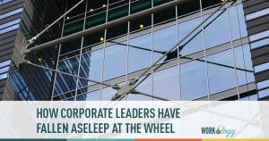 corporate fail: how corporate leaders have fallen asleep at the wheel