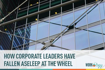 The Corporate Culture Fail: How Corporate Leaders Have Fallen Asleep At The Wheel
