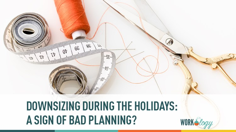 downsizing during the holidays: a sign of bad planning