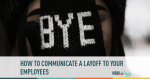 How to Communicate to Your Team About a Company Layoff
