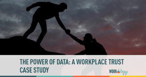 The Power of Data: A Workplace Trust Case Study